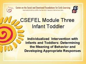 CSEFEL Module Three Infant Toddler Individualized Intervention with