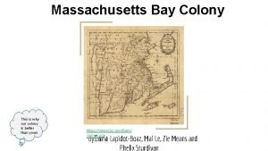 Massachusetts Bay Colony mass This is why our