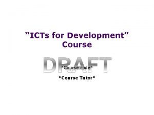 ICTs for Development Course Course code Course Tutor