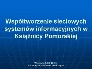 Wsptworzenie sieciowych systemw informacyjnych w Ksinicy Pomorskiej Warszawa