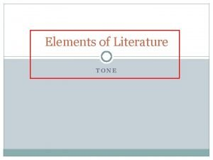 Elements of Literature TONE Definitions Tone The authors
