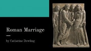 Roman Marriage by Catherine Dowling Marriage in Ancient