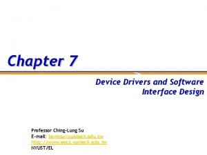 Chapter 7 Device Drivers and Software Interface Design