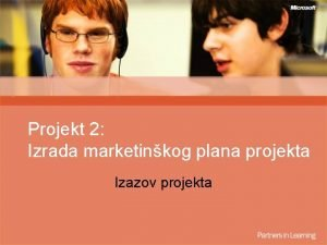 Projekt 2 Izrada marketinkog plana projekta Izazov projekta