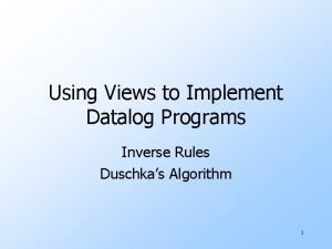 Using Views to Implement Datalog Programs Inverse Rules