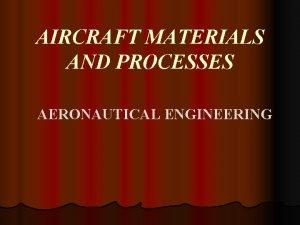 AIRCRAFT MATERIALS AND PROCESSES AERONAUTICAL ENGINEERING MATERIAL Material