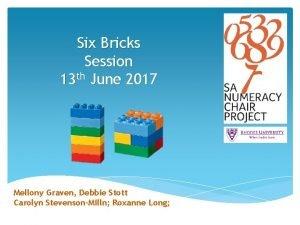 Six Bricks Session 13 th June 2017 Mellony
