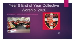 Year 6 End of Year Collective Worship 2020