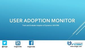 USER ADOPTION MONITOR Track and Evaluate Adoption of