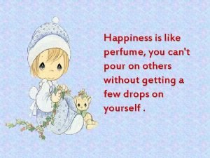 Happiness is like perfume you cant pour on