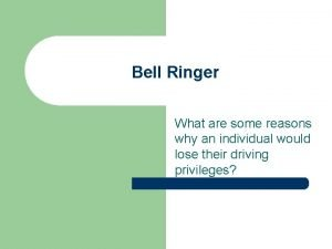 Bell Ringer What are some reasons why an