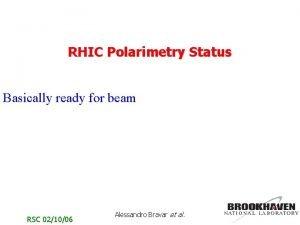 RHIC Polarimetry Status Basically ready for beam RSC