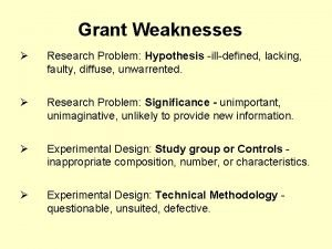 Grant Weaknesses Research Problem Hypothesis illdefined lacking faulty