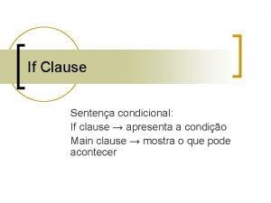 If Clause Sentena condicional If clause apresenta a