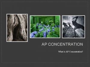 AP CONCENTRATION What is AP Concentration CONCENTRATION is