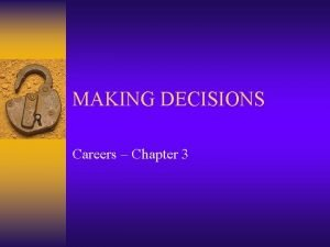 MAKING DECISIONS Careers Chapter 3 Decisions Decisions Decision