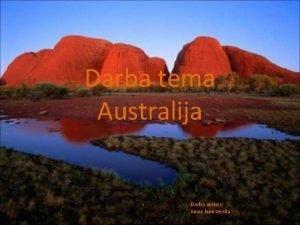 Darba tema Australija Darba autors Anna Janusevska Gribu