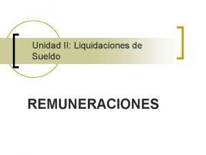 Unidad II Liquidaciones de Sueldo REMUNERACIONES OBJETIVOS n