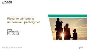 Fiscalit cantonale un nouveau paradigme date Manifestation Prsentateur