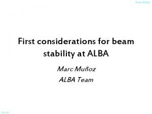 Beam Stability First considerations for beam stability at