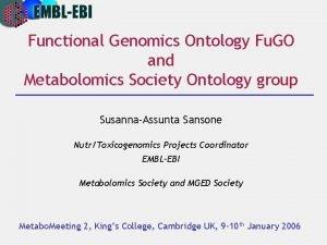 Functional Genomics Ontology Fu GO and Metabolomics Society