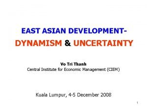 EAST ASIAN DEVELOPMENT DYNAMISM UNCERTAINTY Vo Tri Thanh
