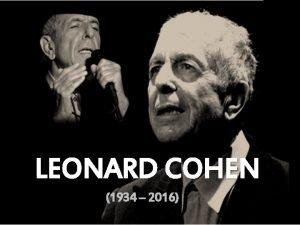LEONARD COHEN 1934 2016 BIOGRAFIA Leonard Norman Cohen