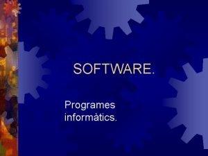SOFTWARE Programes informtics SOFTWARE El programari software en