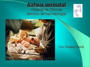 Asfixia perinatal Hospital de Clnicas Servicio de Neonatologa