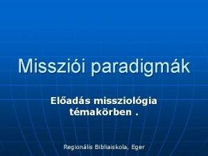 Misszii paradigmk Elads missziolgia tmakrben Regionlis Bibliaiskola Eger
