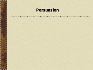 Persuasion Persuasion Basic Definition Ethical attempt to alter