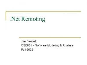 Net Remoting Jim Fawcett CSE 681 Software Modeling