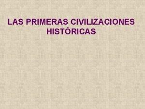 LAS PRIMERAS CIVILIZACIONES HISTRICAS Mapa de las primeras