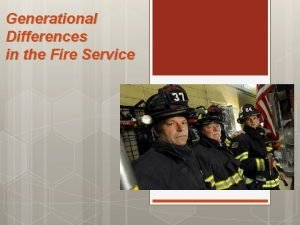 Generational Differences in the Fire Service Objectives Describe