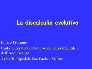 La discalculia evolutiva Enrico Profumo Unita Operativa di
