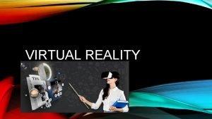 VIRTUAL REALITY VIRTUAL REALITY Er wordt een virtuele