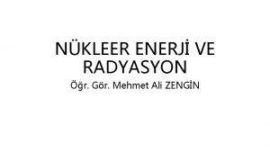 NKLEER ENERJ VE RADYASYON r Gr Mehmet Ali