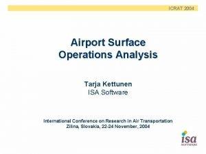 ICRAT 2004 Airport Surface Operations Analysis Tarja Kettunen