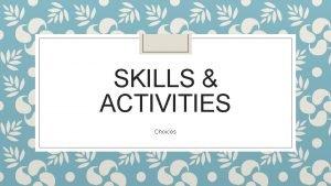 SKILLS ACTIVITIES Choices Skills Grammar Listening Speaking Receptive