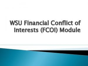 WSU Financial Conflict of Interests FCOI Module FCOI