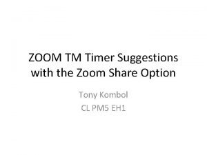 ZOOM TM Timer Suggestions with the Zoom Share