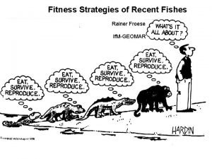 Fitness Strategies of Recent Fishes Rainer Froese If