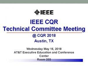 IEEE CQR Technical Committee Meeting CQR 2018 Austin