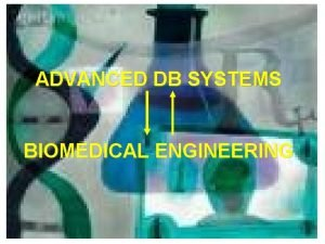 ADVANCED DB SYSTEMS BIOMEDICAL ENGINEERING Index INTRODUCTION BIOMEDICAL