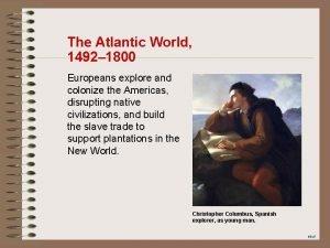 The Atlantic World 1492 1800 Europeans explore and