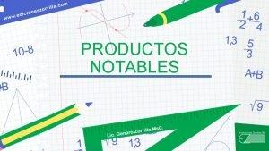 PRODUCTOS NOTABLES Productos Notables Son aquellos productos entre