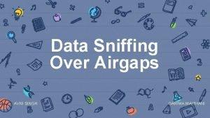 Data Sniffing Over Airgaps AVNI SINGH GARIMA MAITHANI