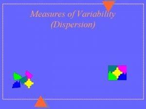 Measures of Variability Dispersion Measures of Variability u