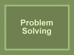 Problem Solving The Steps 1 Understand the problem