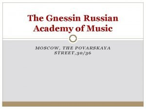 The Gnessin Russian Academy of Music MOSCOW THE